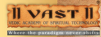VAST:VEDIC ACADEMY OF SPIRITUAL TECHNOLOGY